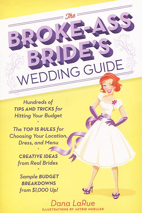 The Broke-Ass Bride`s: Wedding Guide