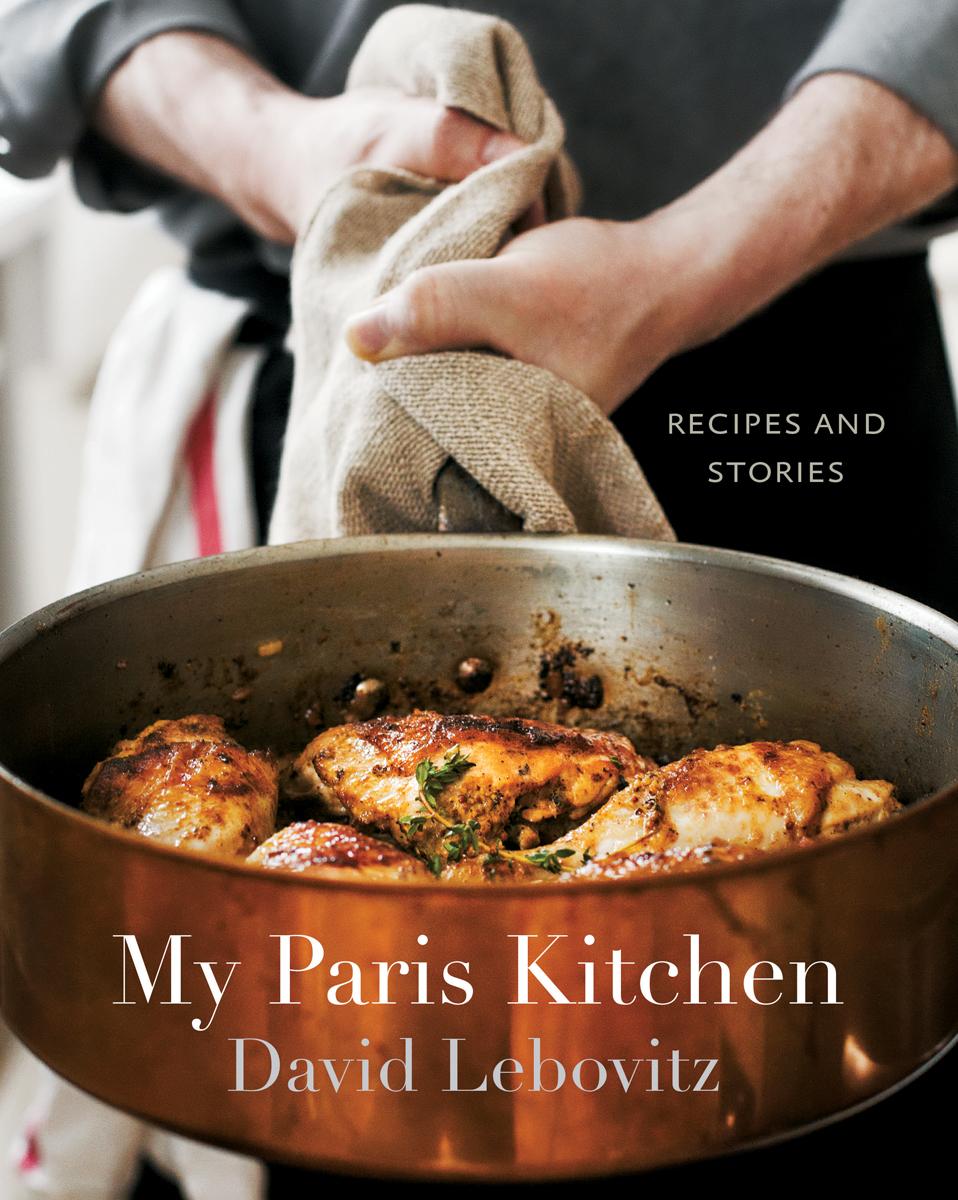 David Lebovitz My Paris Kitchen: Recipes and Stories