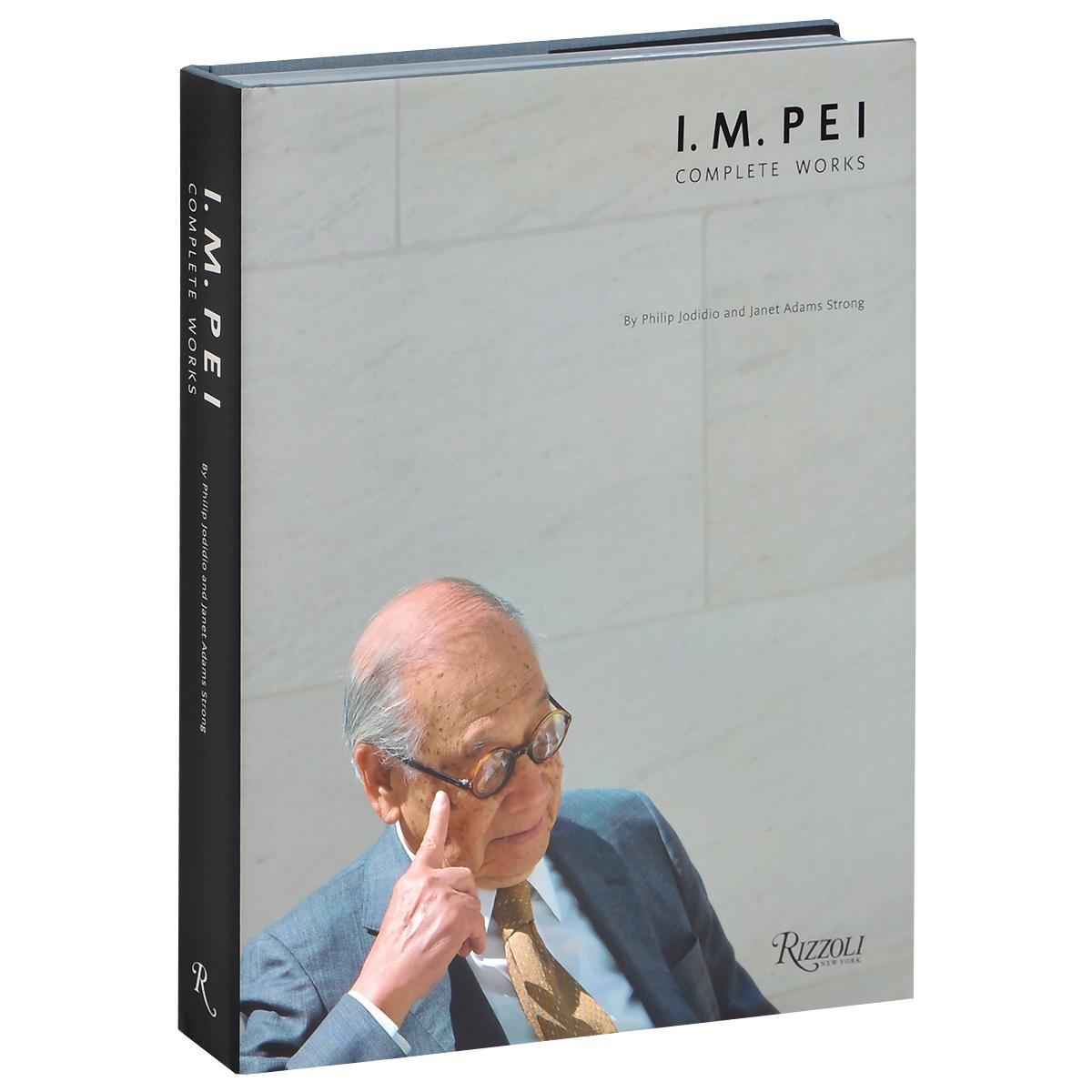I. M. Pei: Complete Works