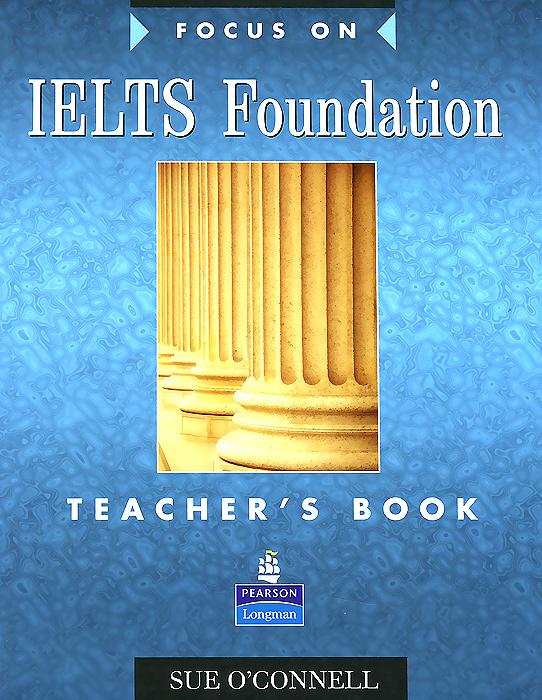 Focus on IELTS Foundation: Teacher's Book