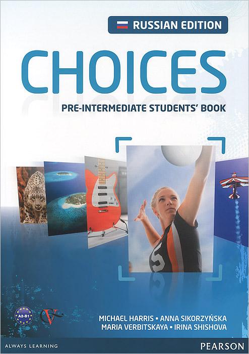 Michael Harris, Anna Sikorzynska, Maria Verbitskaya, Irina Shishova Choices: Pre-Intermidiate: Student's Book + Access Code