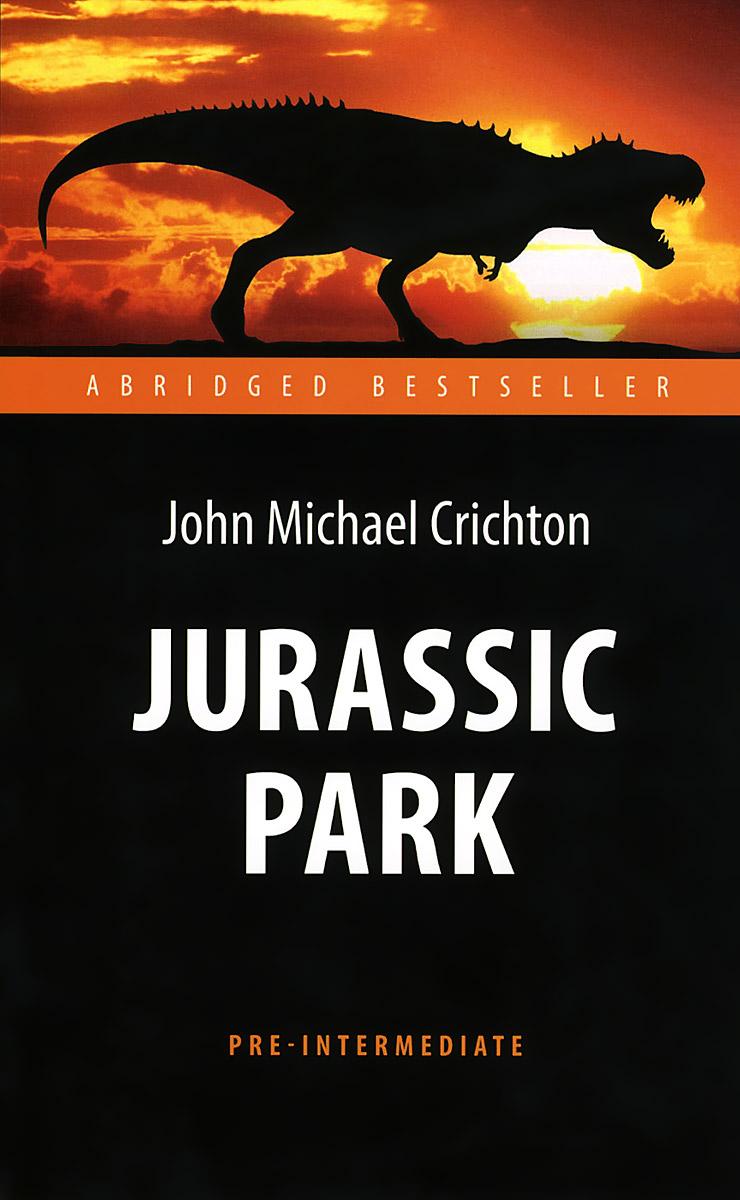 Jurassic Park. Парк Юрского периода. Адаптированная книга для чтения на английском языке