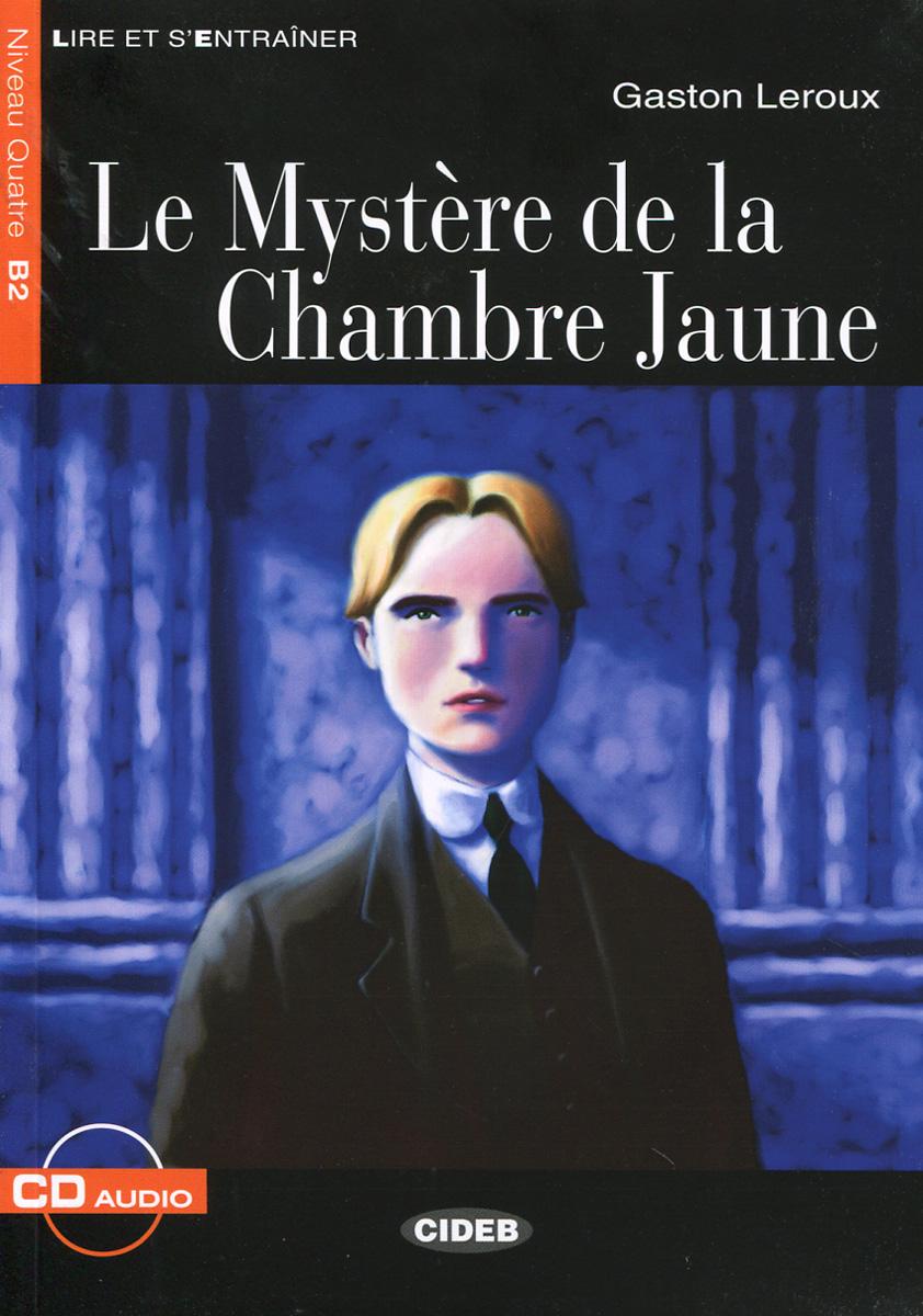 Le Mystere de la Chambre Jaune: Niveau Quatre B2 (+ CD)
