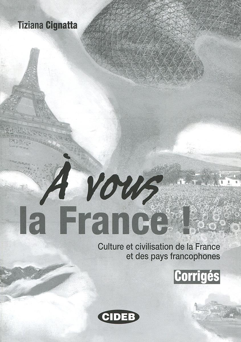 A vous la France! Culture et civilisation de la France et des pays francophones: Corriges