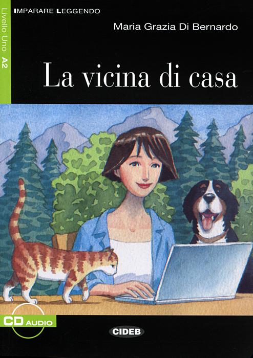 La Vicina Di Casa: Livello Uno A2 (+ CD)