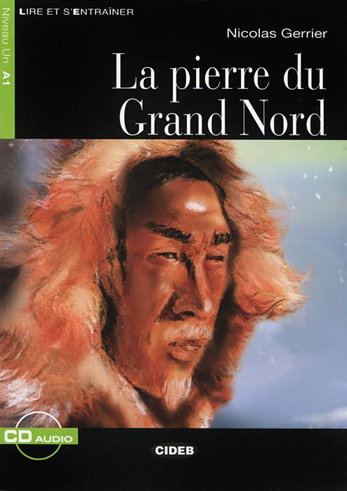 La pierre du Grand Nord: Niveau Un A1 (+ CD)