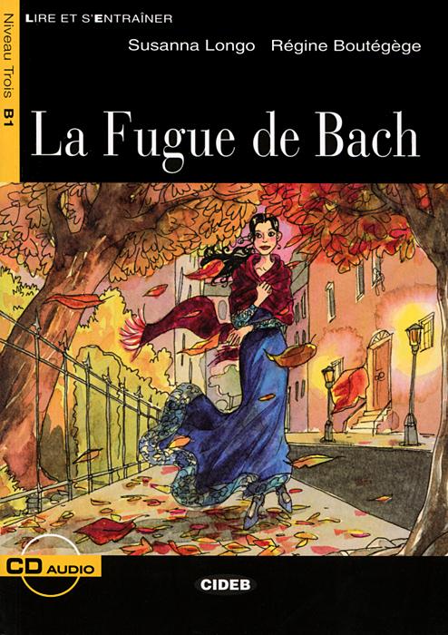 La Fugue de Bach: Niveau Trois B1 (+ CD)