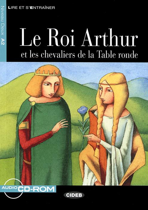 Le Roi Arthur: Niveau Deux A2 (+ CD)
