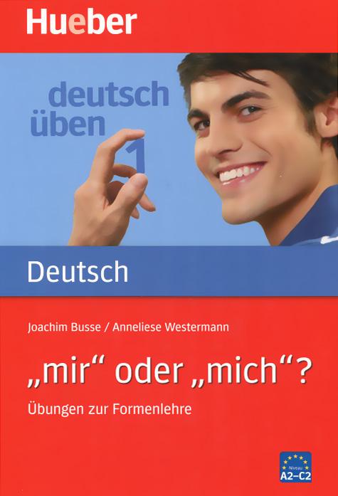 """Deutsch Uben 1: """" mir"""" oder """"mich""""? Ubungen zur Formenlehre"""