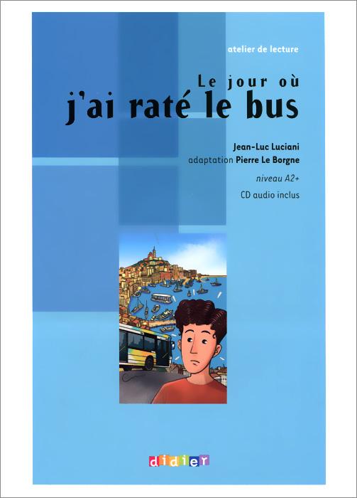 Atelier De Lecture: Niveau A2+: Le jour ou jai rate le bus (+ CD)
