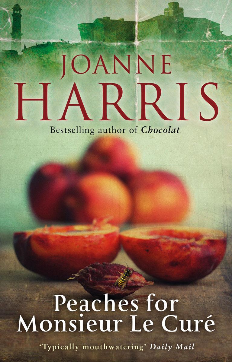 Harris, Joanne Peaches for Monsieur le Cure (Chocolat 3)