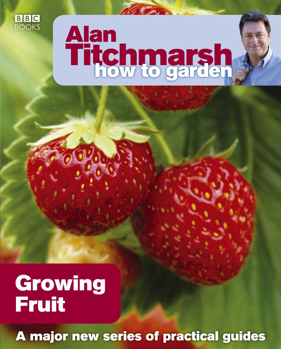 Titchmarsh, Alan Alan Titchmarsh How to Garden: Growing Fruit