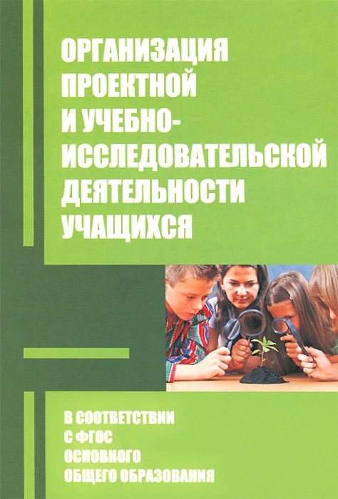 Организация проектной и учебно-исследовательской деятельности учащихся в соответствии с требованиями ФГОС основного общего образования