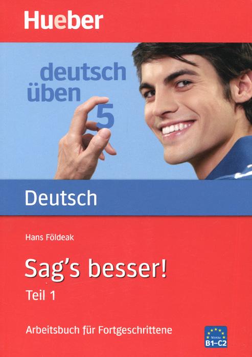 Deutsch Uben 5: Sags besser! Teil 1: Arbeitsbuch fur Fortgeschrittene