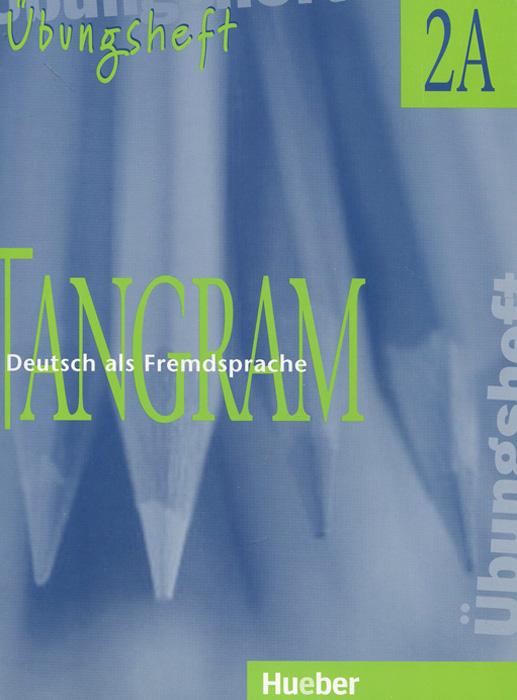 Tangram 2A: Deutsch als Fremdsprache: Ubungsheft