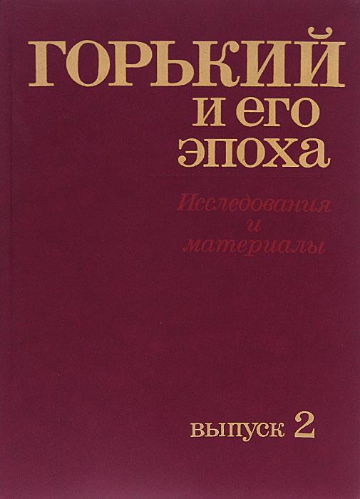 Горький и его эпоха. Исследования и материалы. Выпуск 2