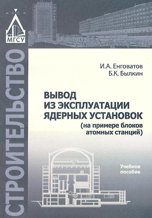 Вывод из эксплуатации ядерных установок (на примере блоков атомных станций). Учебное пособие