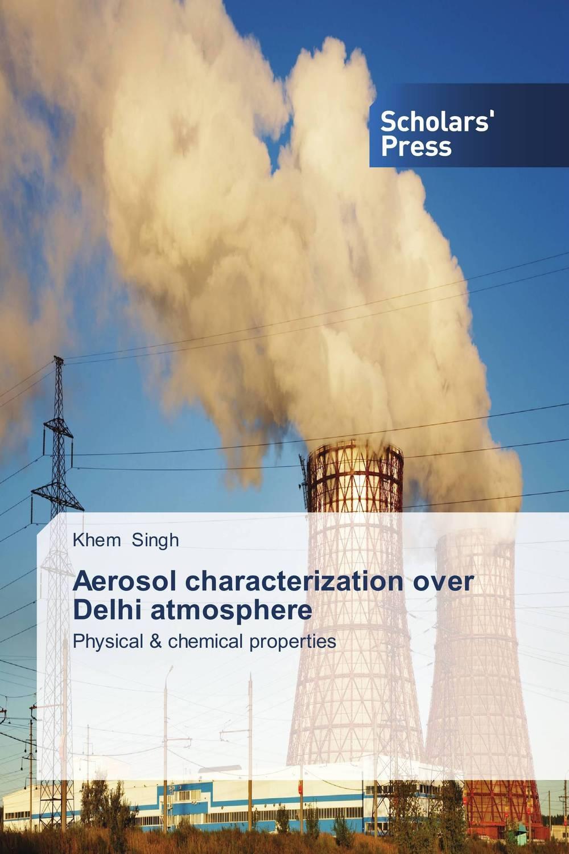 Khem Singh Aerosol characterization over Delhi atmosphere krishen kumar bamzai and vishal singh perovskite ceramics preparation characterization and properties