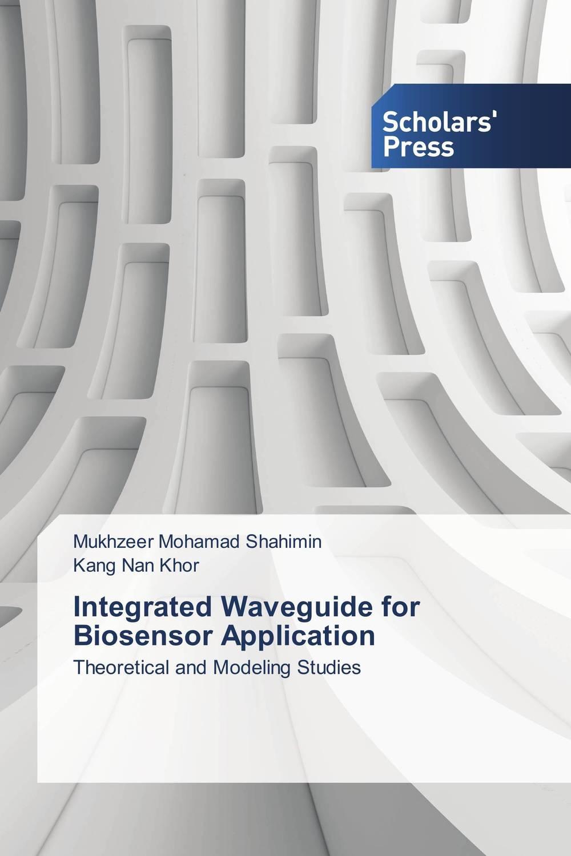 Mukhzeer Mohamad Shahimin and Kang Nan Khor Integrated Waveguide for Biosensor Application mukhzeer mohamad shahimin and kang nan khor integrated waveguide for biosensor application