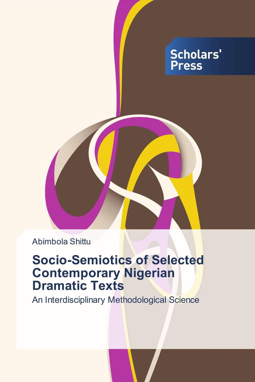 Socio-Semiotics of Selected Contemporary Nigerian Dramatic Texts
