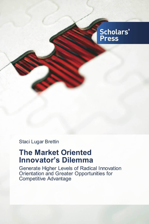 The Market Oriented Innovator's Dilemma