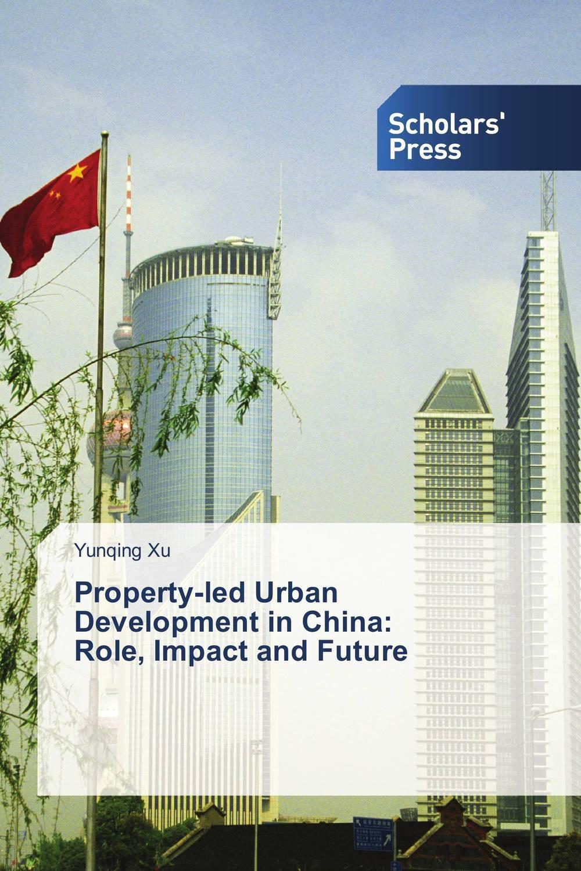 Yunqing Xu Property-led Urban Development in China: Role, Impact and Future trust urban revolt future breeze 17556
