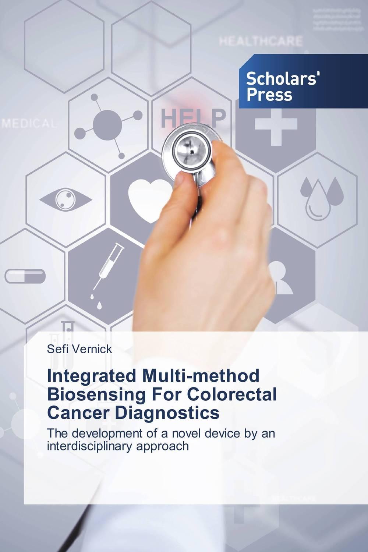 Sefi Vernick Integrated Multi-method Biosensing For Colorectal Cancer Diagnostics mukhzeer mohamad shahimin and kang nan khor integrated waveguide for biosensor application