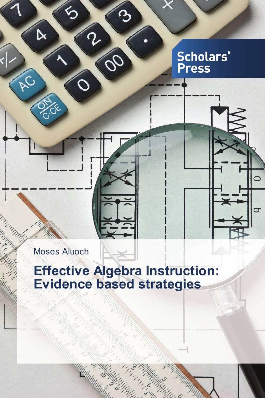 Effective Algebra Instruction: Evidence based strategies