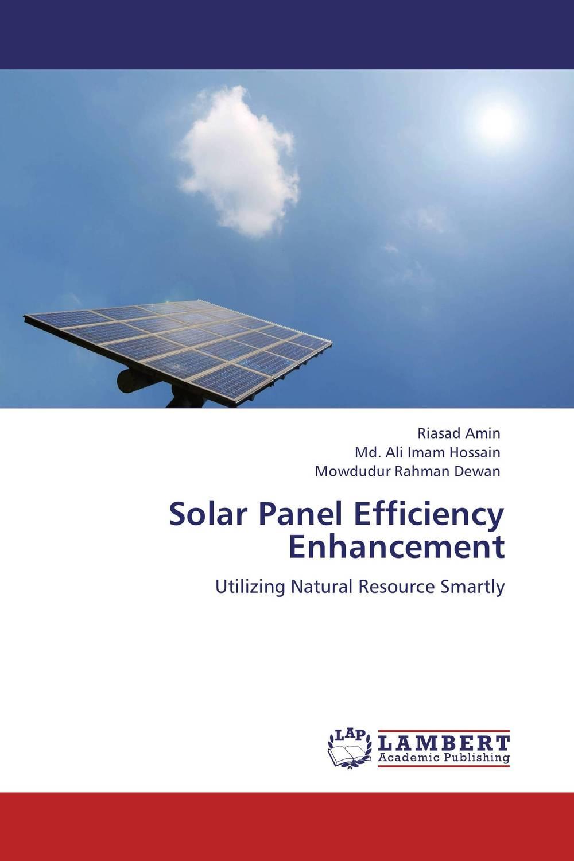 Riasad Amin,Md. Ali Imam Hossain and Mowdudur Rahman Dewan Solar Panel Efficiency Enhancement набор стамесок stanley dynagrip 6 12 18 25 32 мм 5 шт