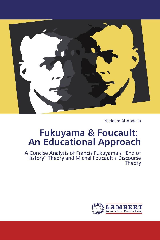 Fukuyama & Foucault: An Educational Approach