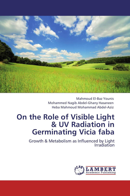 Mahmoud El-Baz Younis,Mohammed Nagib Abdel-Ghany Hasaneen and Heba Mahmoud Mohammad Abdel-Aziz On the Role of Visible Light & UV Radiation in Germinating Vicia faba