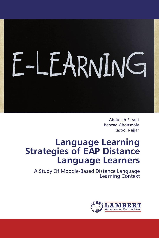 Abdullah Sarani,Behzad Ghonsooly and Rasool Najjar Language Learning Strategies of EAP Distance Language Learners roshanak nouralian learning based readiness and speaking ability of efl learners