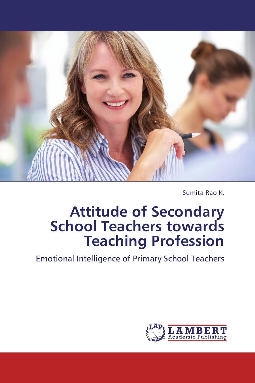 Attitude of Secondary School Teachers towards Teaching Profession