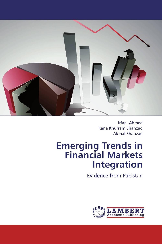 Emerging Trends in Financial Markets Integration
