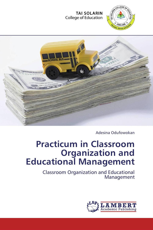 Adesina Odufowokan Practicum in Classroom Organization and Educational Management myjet printer xaar strain pulley