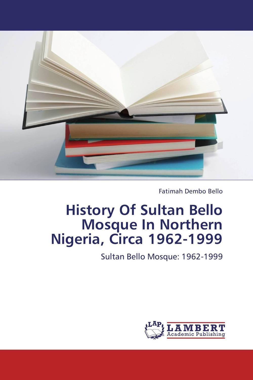 Fatimah Dembo Bello History Of Sultan Bello Mosque In Northern Nigeria, Circa 1962-1999 rahma bourqia in the shadow of the sultan – culture power