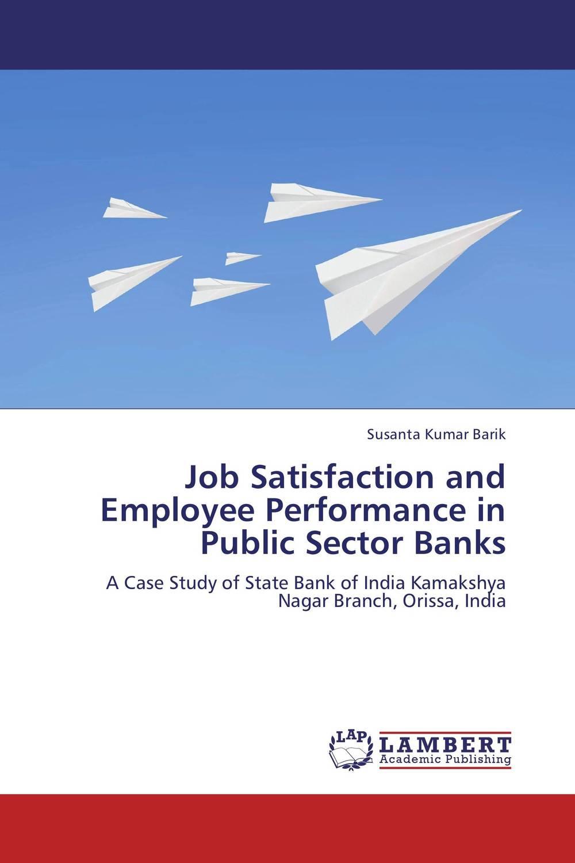Susanta Kumar Barik Job Satisfaction and Employee Performance in Public Sector Banks vijay kumar sodadas and gananath khilla constructs of job satisfaction a study in an indian organisation