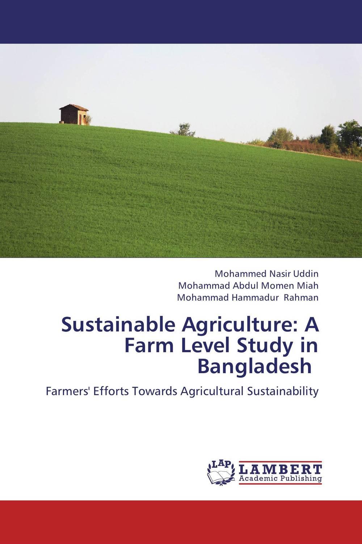 Mohammed Nasir Uddin,Mohammad Abdul Momen Miah and Mohammad Hammadur Rahman Sustainable Agriculture: A Farm Level Study in Bangladesh