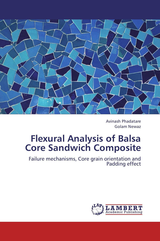 Avinash Phadatare and Golam Newaz Flexural Analysis of Balsa Core Sandwich Composite darlington hove the finite element analysis of a composite sandwich beam