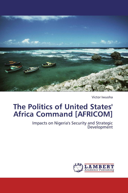Victor Iwuoha The Politics of United States' Africa Command [AFRICOM]