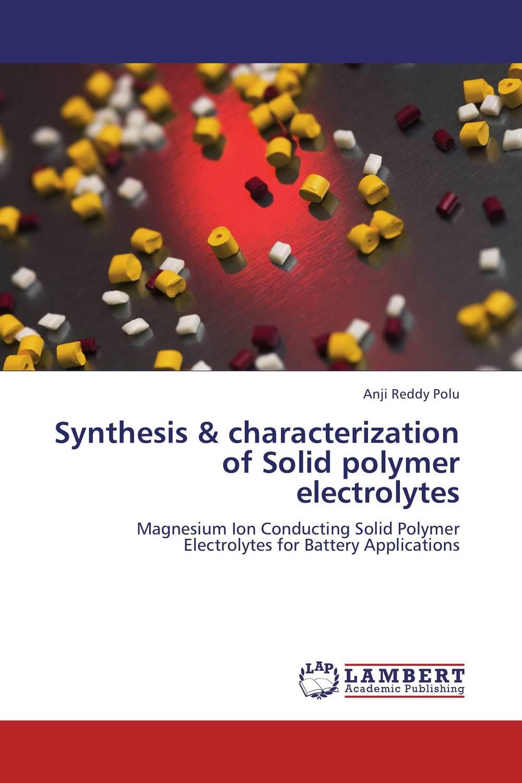 Anji Reddy Polu Synthesis & characterization of Solid polymer electrolytes 500g 1lb premium jasmine flower anji white tea anji bai cha tea a3cla02m free shipping