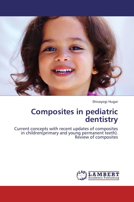 Composites in pediatric dentistry