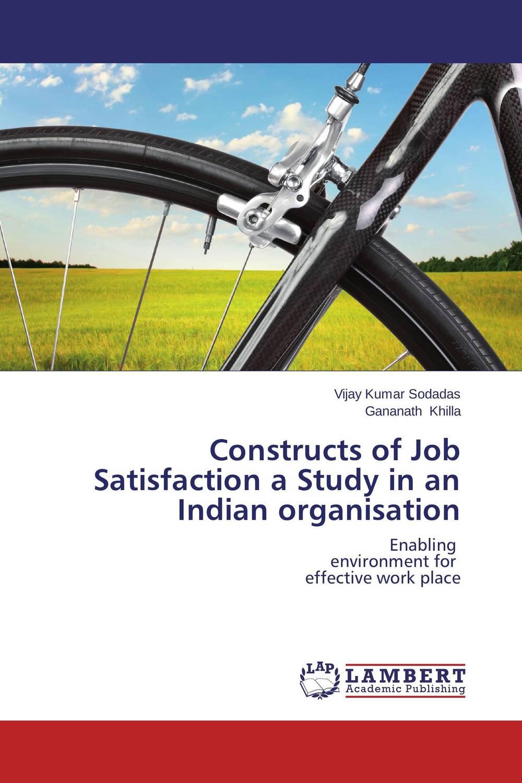 Vijay Kumar Sodadas and Gananath Khilla Constructs of Job Satisfaction a Study in an Indian organisation vijay kumar sodadas and gananath khilla constructs of job satisfaction a study in an indian organisation