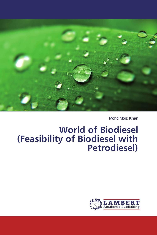 Mohd Moiz Khan World of Biodiesel (Feasibility of Biodiesel with Petrodiesel) mohd mazid and taqi ahmed khan interaction between auxin and vigna radiata l under cadmium stress