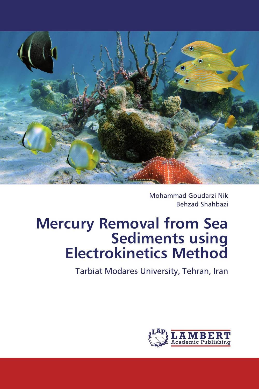 Mohammad Goudarzi Nik and Behzad Shahbazi Mercury Removal from Sea Sediments using Electrokinetics Method nik by goergo w15100609585