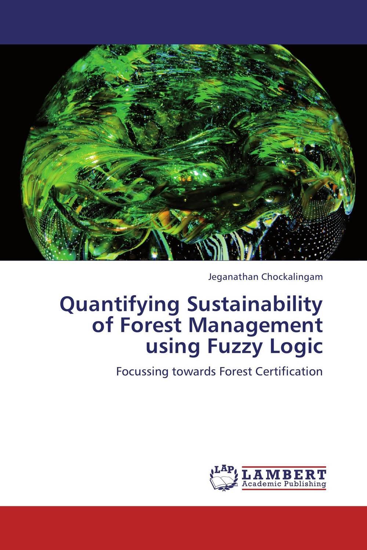 Jeganathan Chockalingam Quantifying Sustainability of Forest Management using Fuzzy Logic anton camarota sustainability management in the solar photovoltaic industry