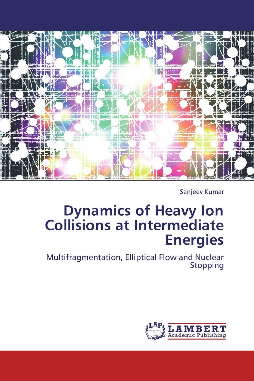 SANJEEV KUMAR Dynamics of Heavy Ion Collisions at Intermediate Energies