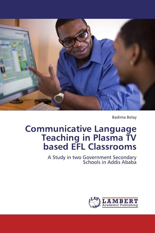 Badima Belay Communicative Language Teaching in Plasma TV based EFL Classrooms