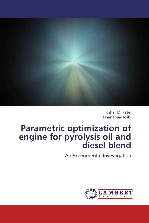Tushar M. Patel and Dhananjay Joshi Parametric optimization of engine for pyrolysis oil and diesel blend amita yadav kamal singh rathore and geeta m patel formulation evaluation and optimization of mouth dissolving tablets