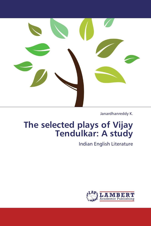 The selected plays of Vijay Tendulkar: A study